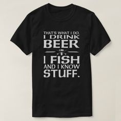 #fishing - #That's what I do I drink beer I fish I know stuff T-Shirt