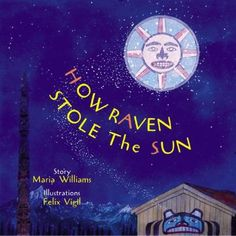 How Raven Stole the Sun (Tales of the People), - Indigenous & First Nations Kids Books - Strong Nations Native American History, American Indians, Native American Legends, Touching Spirit Bear, Science Activities, Drawing Activities, Easy Science, National Museum, First Nations