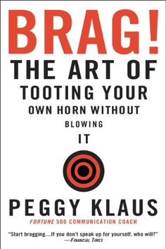 Brag!: The Art of Tooting Your Own Horn without Blowing It by Peggy Klaus http://www.amazon.com/dp/B001J2UVA2/ref=cm_sw_r_pi_dp_qCAGvb1MTT4ZT