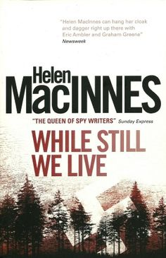 While Still We Live Literature Review and Lesson Plan - While Still We Live by Helen MacInnes (Harcourt, Brace, Jovanovich c. 1944)    Challenges: change, war, conflict of loyalty, family issues, need, confusion, technology    Character Qualities: Loyalty, confidence, love, strength of character, commitment, bravery