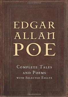 Edgar Allan Poe: Complete Tales and Poems with Selected Essays.   I read from this as a kid!
