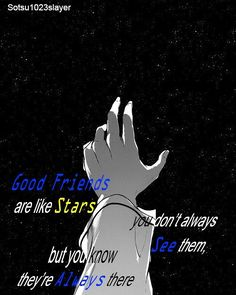 Good Friends, like star, you don't always see them, you know the're always there, starnight