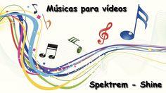 Músicas para vídeos - [ Spektrem - Shine  ]