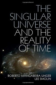 """1107074061 - The Singular Universe and the Reality of Time: A Proposal in Natural Philosophy - The Singular Universe and the Reality of Time: A Proposal in Natural Philosophy by Roberto Mangabeira Unger [caption id="""""""" align=""""alignleft"""" width=""""2...  #1107074061 #eTextbook #RobertoMangabeiraUnger #Textbooks"""