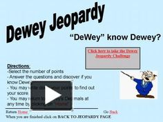 DeWey  know Dewey? Click here to take the Dewey Jeopardy Challenge Directions: Select the number of points - Answer the questions and discover if you know Dewey.
