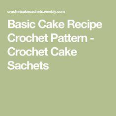 Basic Cake Recipe Crochet Pattern - Crochet Cake Sachets