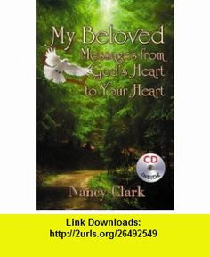 My Beloved Messages from Gods Heart to Your Heart With Bonus CD (9780741448347) Nancy Clark , ISBN-10: 0741448343  , ISBN-13: 978-0741448347 ,  , tutorials , pdf , ebook , torrent , downloads , rapidshare , filesonic , hotfile , megaupload , fileserve