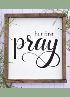 But First Pray Farmhouse Style Wood Frame Wood Sign Custom gift Personalized gift Christian Wall decor Home Decor Dining Room decor Entryway decor Living Room Kitchen Decor Rustic decor Fixer upper style