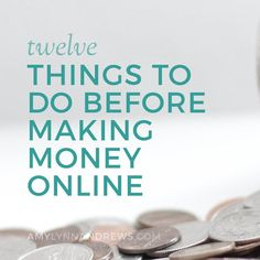 Thinking of making money online? Here are some things to do before you start.