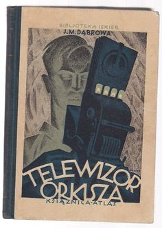 """Telewizor Orkisza"" Jan Maria Dąbrowa Cover by Konstanty Maria Sopoćko Book series Bibljoteka Iskier vol. 22 (1929)"