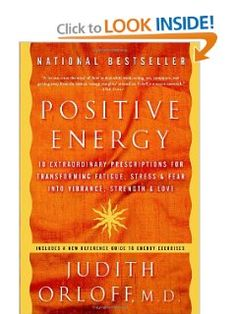 Positive Energy: 10 Extraordinary Prescriptions for Transforming Fatigue, Stress, and Fear into Vibrance, Strength, and Love [Paperback] -- by Judith Orloff