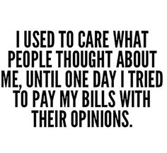 Image via We Heart It https://weheartit.com/entry/140156136 #free #independent #judge #opinions #quote #strong #don'tcare #judging #whatpeoplethink #paybills
