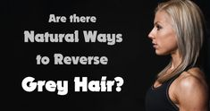 Are there Natural Ways to Reverse Grey Hair?
