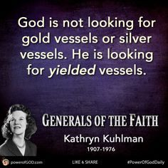 """God is not looking for gold vessels or silver vessels. He is looking for yielded vessels."" - Kathryn Kuhlman #PowerOfGodDaily #quote #yield"