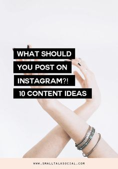 What should your business post on Instagram?   10 Ideas for Creating Original Content for you Business or Brand   www.smalltalksocial.com