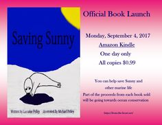 This book has been available online but I'm excited to share the official book launch date this Monday, September 4th!  Saving Sunny will be available for $0.99 all day Monday just in time for school.   Part of the proceeds from each book sold will go towards ocean conservation. You can help save our oceans one book at a time.   Don't miss your chance to help save Sunny and his friends! You can pick up your copy at…