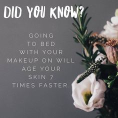 Studies show that not washing and cleansing your skin at night ages you significantly  At night, the skin's most important function is to renew itself. Wearing makeup  and foundation to bed at night prevents this renewal process, causing damage to the skin!