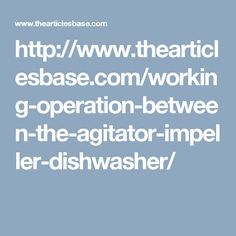 http://www.thearticlesbase.com/working-operation-between-the-agitator-impeller-dishwasher/