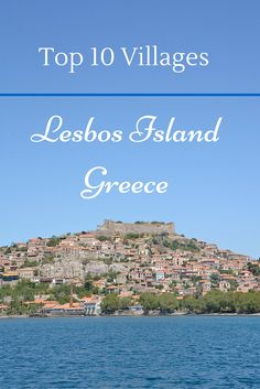 Top 10 Villages of Lesbos island, Greece