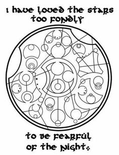 """I have loved the stars too fondly to be fearful of the night."" Gallifreyan. Doctor Who. Whovian."