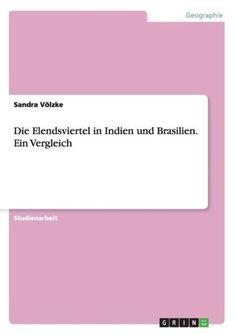 Die Elendsviertel in Indien und Brasilien. Ein Vergleich