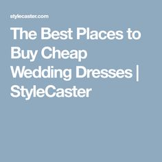 The Best Places to Buy Cheap Wedding Dresses | StyleCaster
