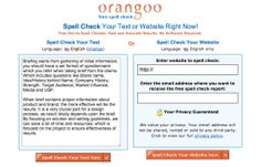 Orangoo A free online spell checker that will spell check your text or website. Fast and accurate results are then emailed to you. This site can spell check in 27 languages. No software required.