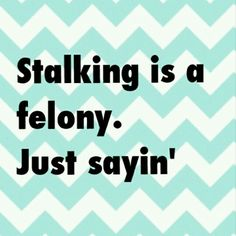 Yep and you're just about to felony level! Won't that suck? So you may want to quit stalking me...just sayin'