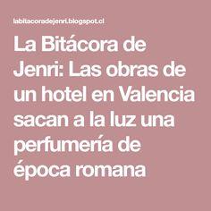 La Bitácora de Jenri: Las obras de un hotel en Valencia sacan a la luz una perfumería de época romana