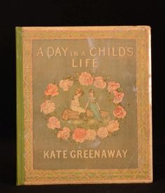 """A Day in A Child's Life Illustrated by Kate Greenaway and Myles B. Foster 1881 - London - George Routledge 9.5"""" by 8.5""""; 30pp. 