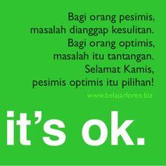 Bagi org pesimis, masalah dianggap kesulitan. Bagi org optimis, masalah itu tantangan. Selamat Kamis, pesimis optimis itu pilihan :) - www.belajarforex.biz