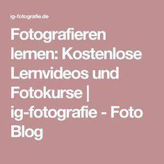 Fotografieren lernen: Kostenlose Lernvideos und Fotokurse | ig-fotografie - Foto Blog