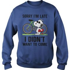 sorry im late i did not want to come #cycling shirt, Order HERE ==> https://www.sunfrog.com/Movies/118725800-549114046.html?6432, Please tag & share with your friends who would love it , #xmasgifts #renegadelife #christmasgifts