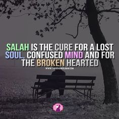 """""""Salah is the cure for a lost soul, confused mind, and for the broken hearted."""""""