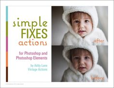 E-book:  Simple Fixes Action Set for Photoshop and Photoshop Elements by Addy Lane Vintage Actions  (featured in Rebecca Cooper's Real.Life.Photography. book), $13