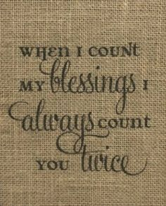When I Count My Blessings I Always Count You Twice (Cute for any child... but extra poignant for Noah. I NEED to make something with this!)