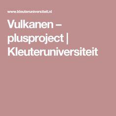 Vulkanen – plusproject   Kleuteruniversiteit