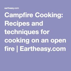 Campfire Cooking Recipes And Techniques For On An Open Fire