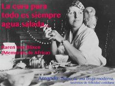 """""""La cura para todo es siempre agua salada: el sudor, las lágrimas o el mar."""" Mujeres que inspiran a Amanda: Karen von Blixen, nacida Karen Christentze Dinesen, o más conocida por la novela en la que se inspiró la película """"Memorias de Africa""""."""