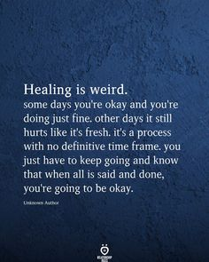 Life Quotes Healing is weird. some days you're okay and you're doing just fine. Wisdom Quotes, True Quotes, Great Quotes, Words Quotes, Quotes To Live By, Inspirational Quotes, Sayings, The Words, Grieving Quotes
