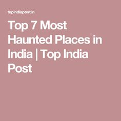 Top 7 Most Haunted Places in India | Top India Post