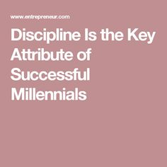 Discipline Is the Key Attribute of Successful Millennials