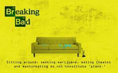 "The best quotes of Breaking Bad!  ~ Sitting around, smoking marijuana, eating Cheetos and masturbating do not constitute ""plans""."