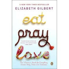 'Eat, Pray, Love' by Elizabeth Gilbert.the movie was SO good. I am listening to the book on my Kindle right now. Elizabeth Gilbert narrates the book herself, and it is just amazing. It is the perfect book for this season of my life. Eat Pray Love Book, I Love Books, Great Books, Books To Read, Big Books, Love Reading, Reading Lists, Book Lists, Reading Books