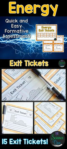 Energy Exit Tickets (Exit Slips) are the perfect formative assessment activity for your students. They are quick, easy to use, and data driven. This resource contains 15 different exit ticket activities (4 per page) covering a large variety of energy concepts.