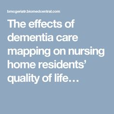The effects of dementia care mapping on nursing home residents' quality of life…