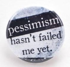 "Pessimism hasn't failed me yet - Pinback button Designed and created by Beanforest artists, this button is a great way to express yourself! Size is 1.25"" in diameter Original text and artwork is produ"