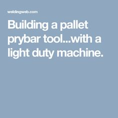 Building a pallet prybar tool...with a light duty machine.