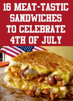 16 Meat-tastic Sandwiches to Celebrate 4th of July!
