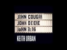 This will be on repeat for the rest of my life! Next #1.  Keith Urban - John Cougar, John Deere, John 3:16 - YouTube